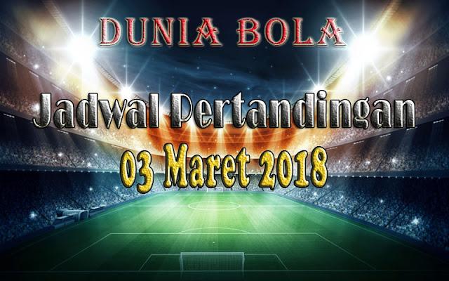 Jadwal Pertandingan Sepak Bola Tanggal 03 Maret 2018
