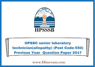 HPSSC senior laboratory technician(allopathy) (Post Code-550) Previous Year  Question Paper 2017