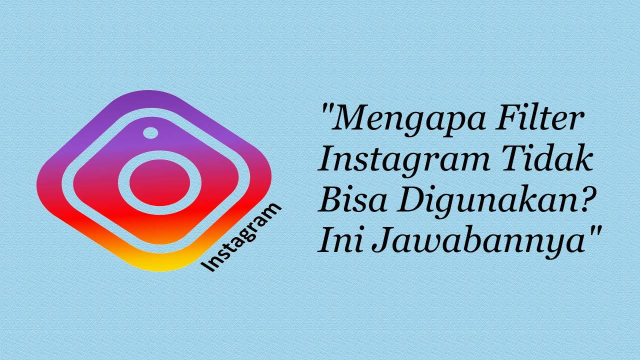 Mengapa Filter Instagram Tidak Bisa Digunakan? Ini Jawabannya