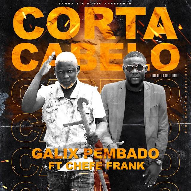 Galix Pembado ft Chefe Frank & Samba SA -  Corta Cabelo (Afro House) Download Free