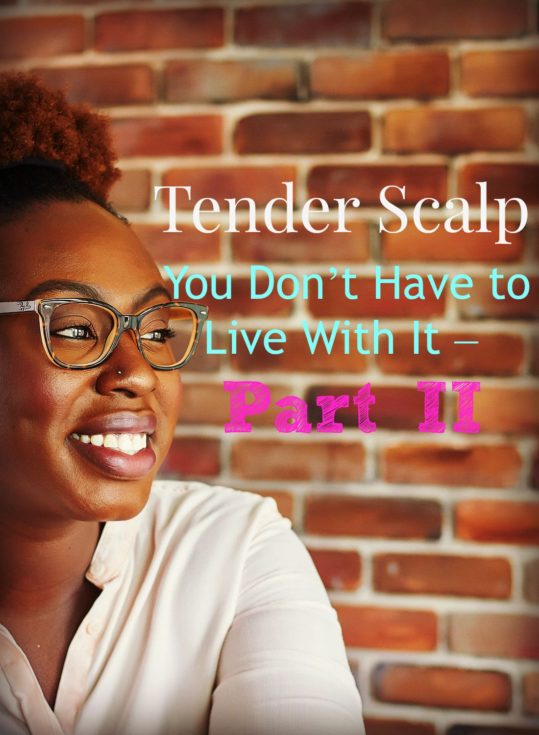 Tender Scalp- You Don't Have to Live With It – Part II