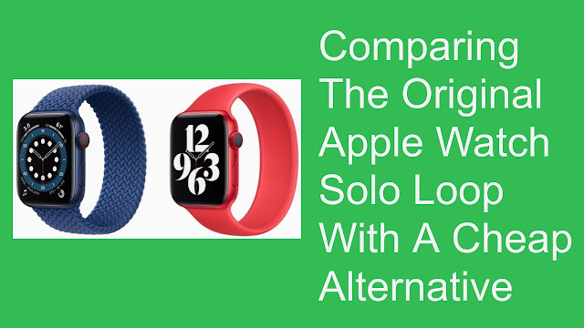 Comparing The Original Apple Watch Solo Loop With A Cheap Alternative
