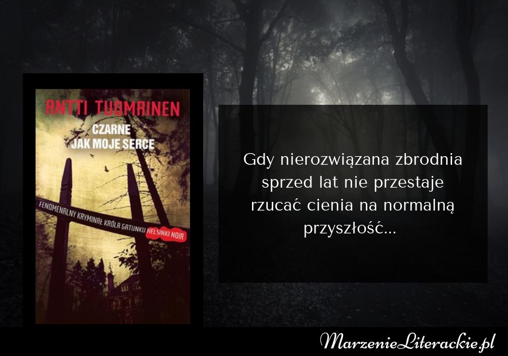 Antti Tuomainen - Czarne jak moje serce | Gdy nierozwiązana zbrodnia sprzed lat nie przestaje rzucać cienia na normalną przyszłość...