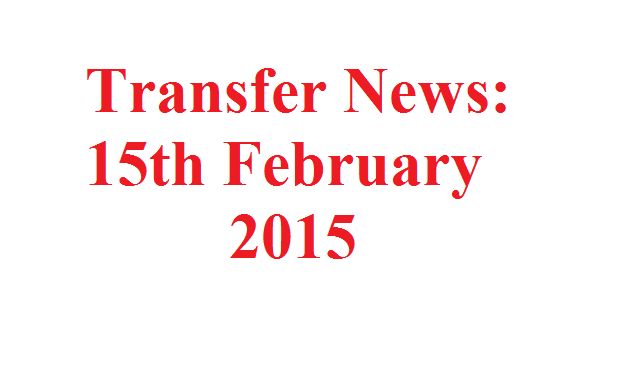 Transfer News: 15th February 2015