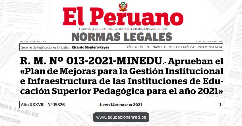R. M. Nº 013-2021-MINEDU.- Aprueban el «Plan de Mejoras para la Gestión Institucional e Infraestructura de las Instituciones de Educación Superior Pedagógica para el año 2021»