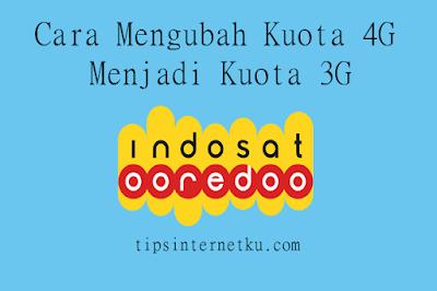 Cara Mengubah Kuota 4G Menjadi 3G Indosat Ooredoo 2018