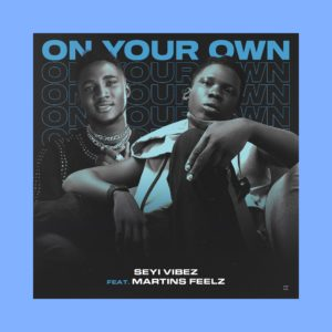 [Music] Seyi Vibez ft Martins feelz — Own Your Own