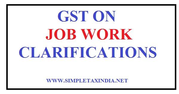 Clarifications On Gst On Job Work Simple Tax India