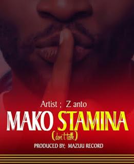 DOWNLOAD AUDIO | Z Anto - Mako Stamina | Mp3