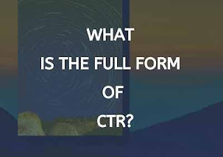 Full Form of CTR | What Does Mean of CTR?