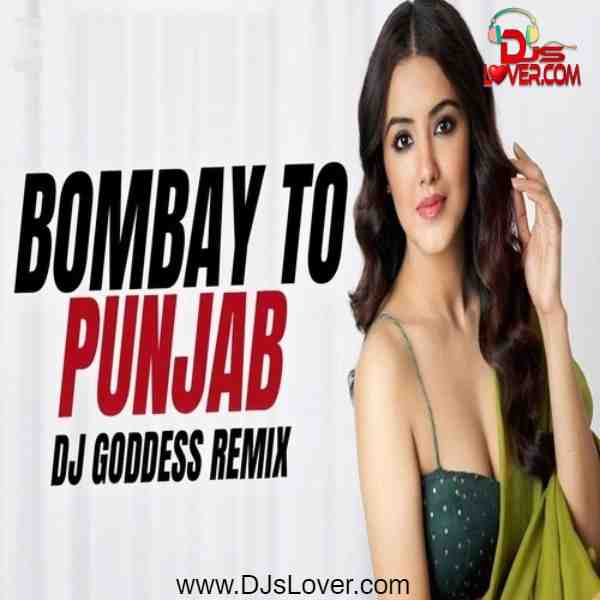 Bombay To Punjab Remix DJ Goddess mp3 song download