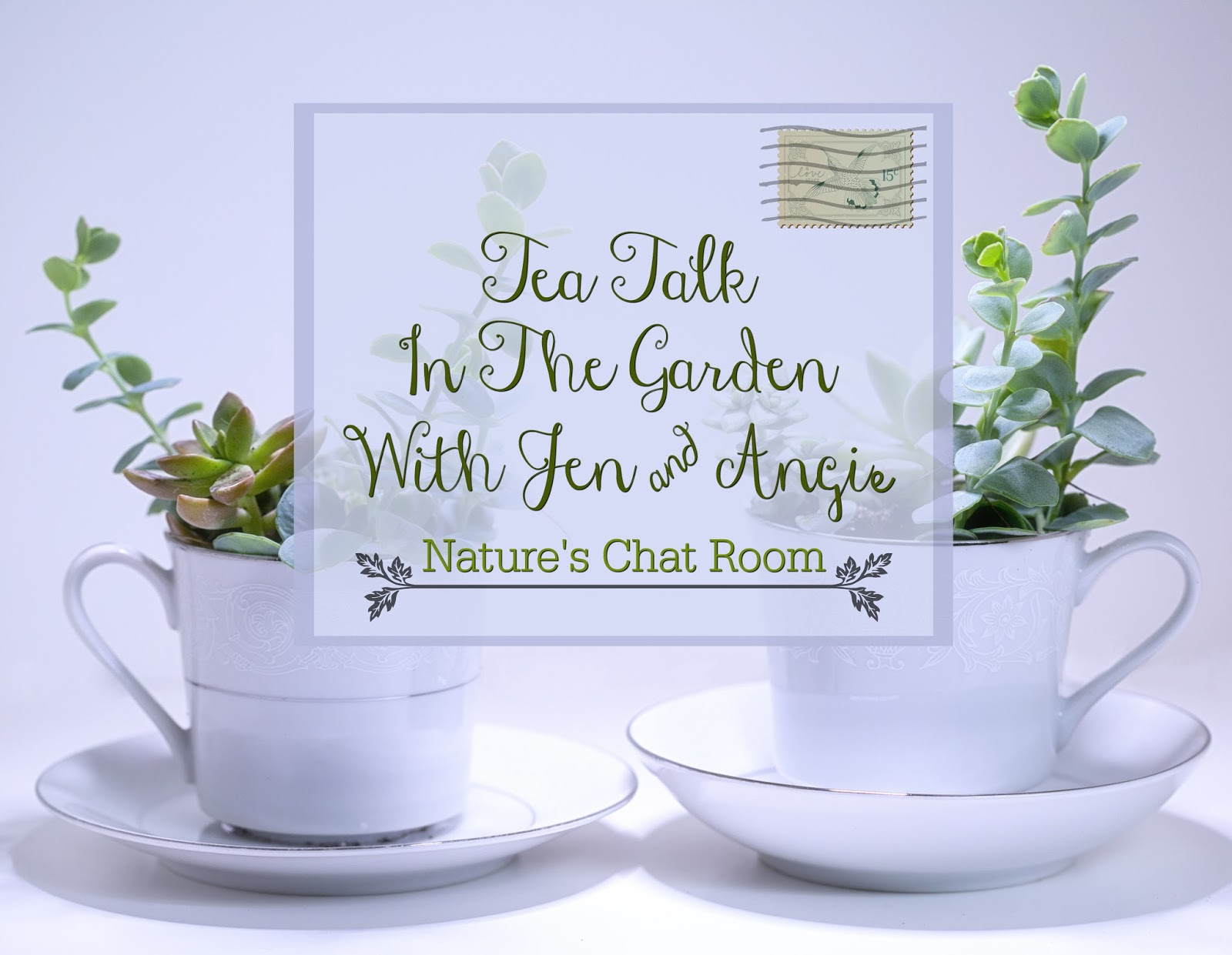 its time for tea talk in the garden the new blog series thats a virtual letter exchange between myself and my friend angie each month