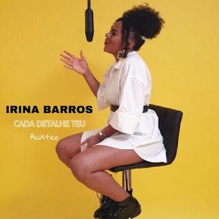 Irina Barros - Cada Detalhe Teu (Acústico)