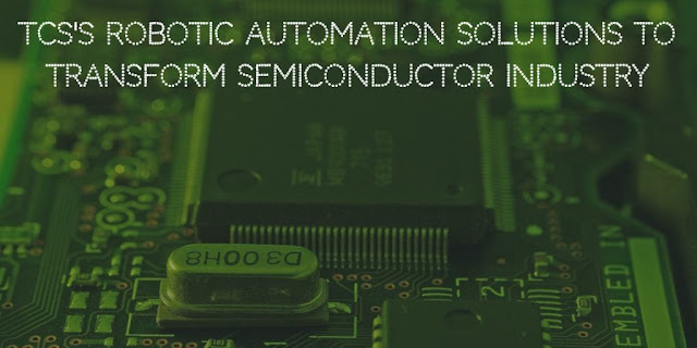 TCS's Robotic Automation Solutions to Digitally Transform Semiconductor Industry