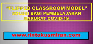 Flipped Classroom Model: Solusi bagi Pembelajaran Darurat Covid-19