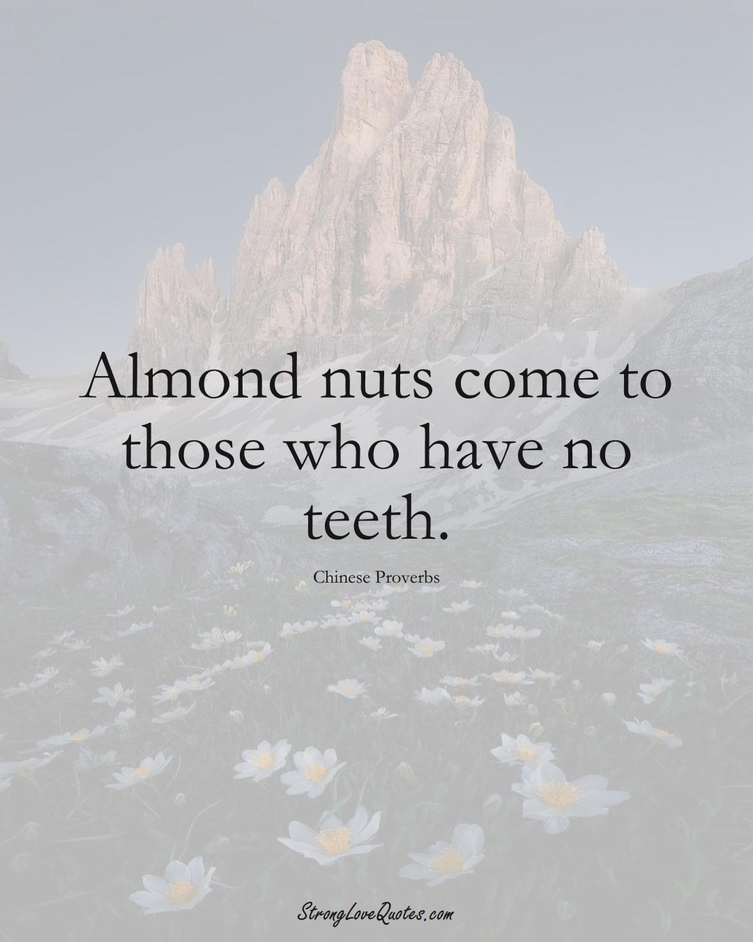 Almond nuts come to those who have no teeth. (Chinese Sayings);  #AsianSayings