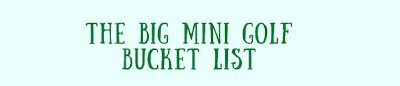 The Big Mini Golf Bucket List 2020