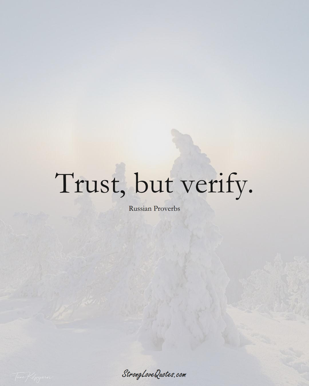 Trust, but verify. (Russian Sayings);  #AsianSayings