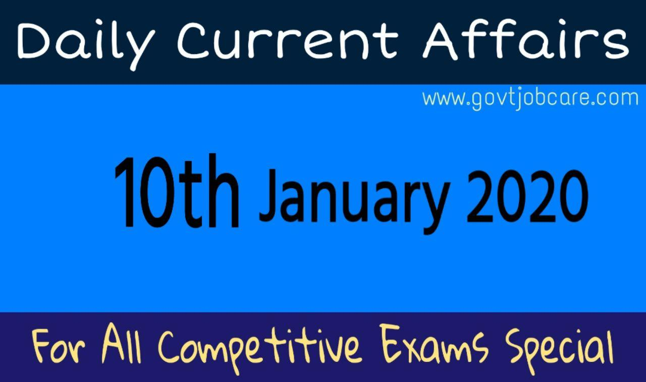 Daily Current Affairs 10th January 2020 - Current Affairs Pdf Free Download - Best Current Affairs For UPSC, UGC, NET, WBCS, RAIL, POLICE, RPF, TET, NTPC, PSC, GROUP-D, SSC, etc. Exam