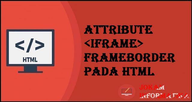 Tagging <iframe> Frameborder Attribute Pada Bahasa Pemrograman HTML - JOKAM INFORMATIKA