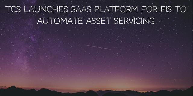 TCS launches SaaS platform for FIs to automate asset servicing