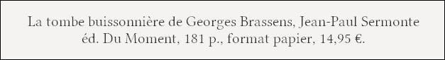 https://www.amazon.fr/tombe-buissonni%C3%A8re-Georges-Brassens/dp/2354175116/ref=sr_1_1?ie=UTF8&qid=1465114211&sr=8-1&keywords=la+tombe+buissonniere+de+georges+brassens