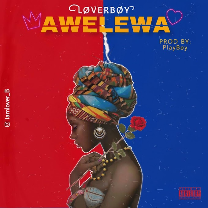 [Music] Loverboy - Awelewa