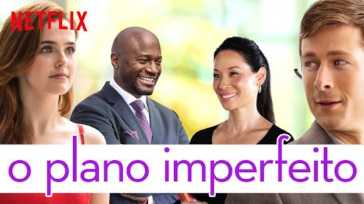 O plano Imperfeito - Netflix!