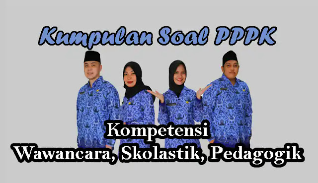 Kumpulan Soal PPPK (P3K) Kompetensi Wawancara, Skolastik dan Pedagogik