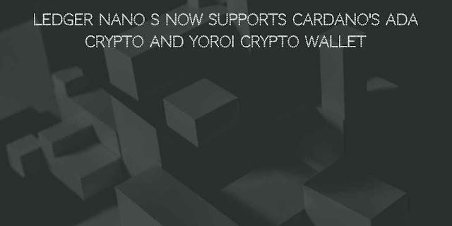 Ledger Nano S now Supports Cardano's ADA Crypto and Yoroi Crypto Wallet