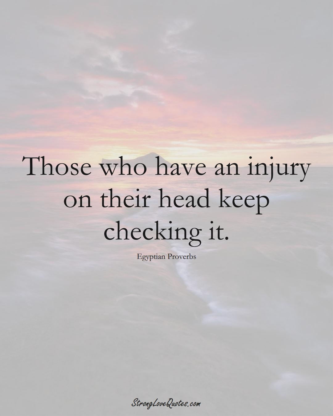 Those who have an injury on their head keep checking it. (Egyptian Sayings);  #MiddleEasternSayings