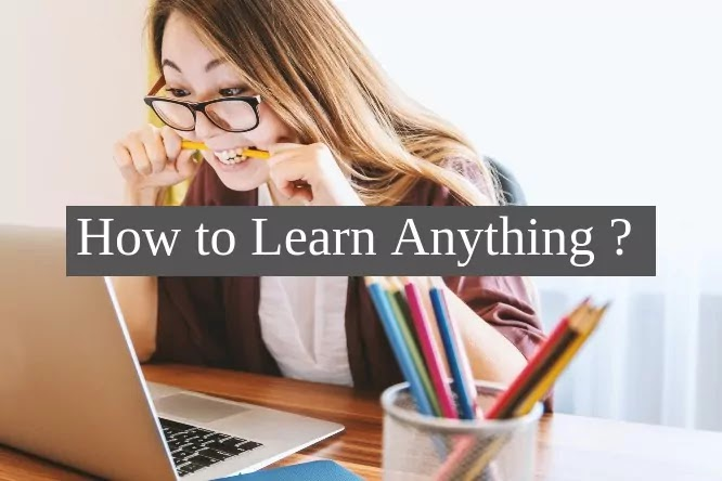 How to Learn Anything ?