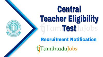 CTET recruitment notification 2020, govt jobs for teachers, govt jobs for b.ed, govt jobs in India, central govt jobs