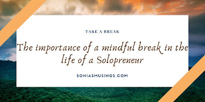 The importance of a mindful break in the life of a solopreneur ~ Guest post #atozchallenge