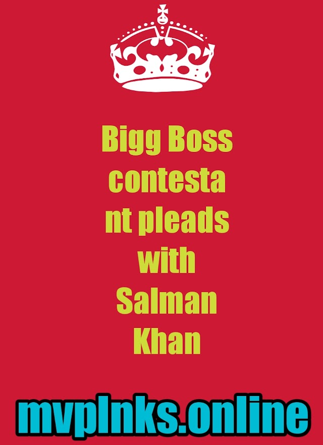 Bigg Boss contestant pleads with Salman Khan