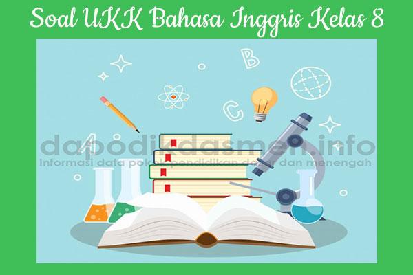 Soal UKK/PAT Bahasa Inggris Kurikulum 2013 Kelas 8, Soal dan Kunci Jawaban UKK/UAS Bahasa Inggris Kelas 8 Kurtilas, Contoh Soal PAT (UKK) Bahasa Inggris SMP/MTs Kelas 8 K13, Soal UKK/UAS Bahasa Inggris SMP/MTs Lengkap dengan Kunci Jawaban