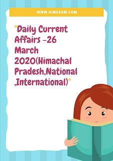 Daily Current Affairs -26 March 2020(Himachal Pradesh,National ,International)