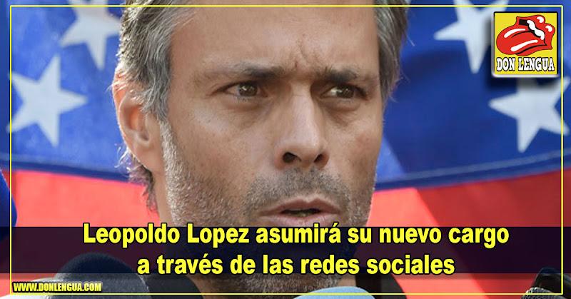 Leopoldo Lopez asumirá su nuevo cargo a través de las redes sociales