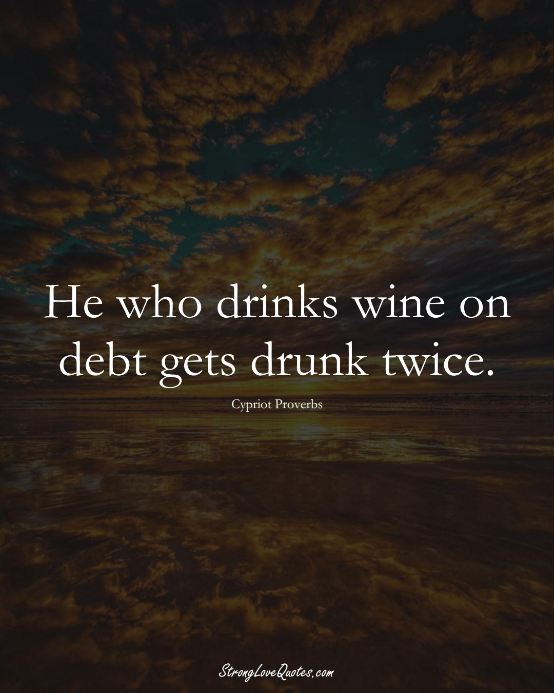 He who drinks wine on debt gets drunk twice. (Cypriot Sayings);  #MiddleEasternSayings