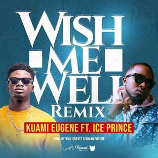 DOWNLOAD MP3 : Kuami Eugene – Wish Me Well (Remix) Feat. Ice Prince (Prod. By WillisBeatz)