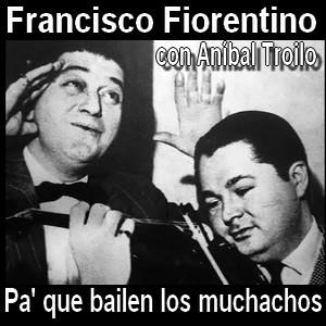 Francisco Fiorentino - Pa' que bailen los muchachos con Troilo