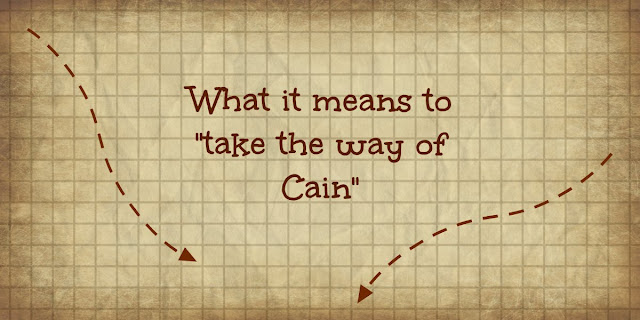 "What We Learn from Bad Guys - What it means to ""Take the Way of Cain"""
