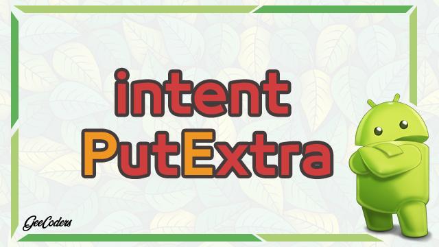 شروحات اندرويد ستوديو بالعربي : شرح putExtra وكيفية تمرير البيانات من خلاله