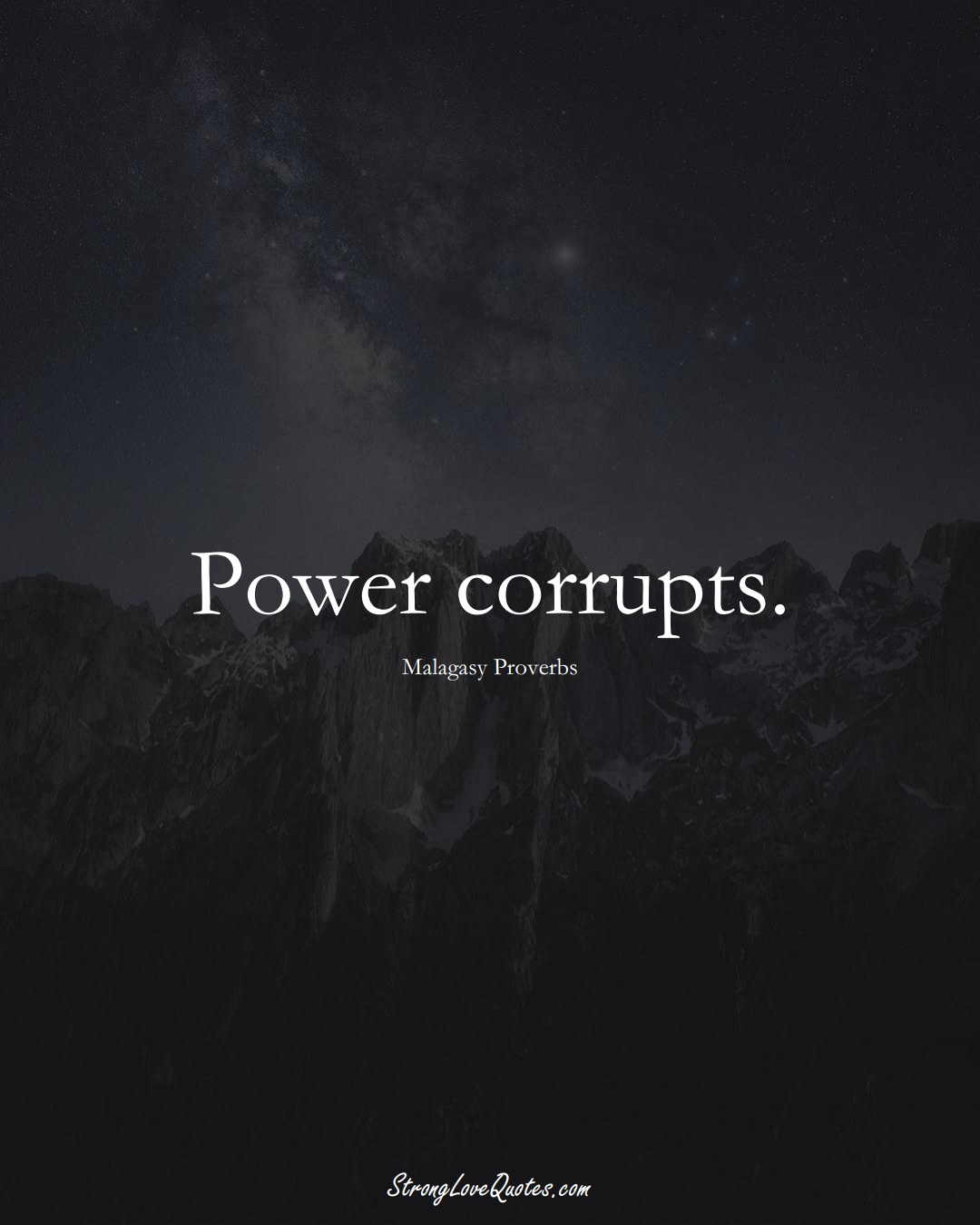 Power corrupts. (Malagasy Sayings);  #AfricanSayings