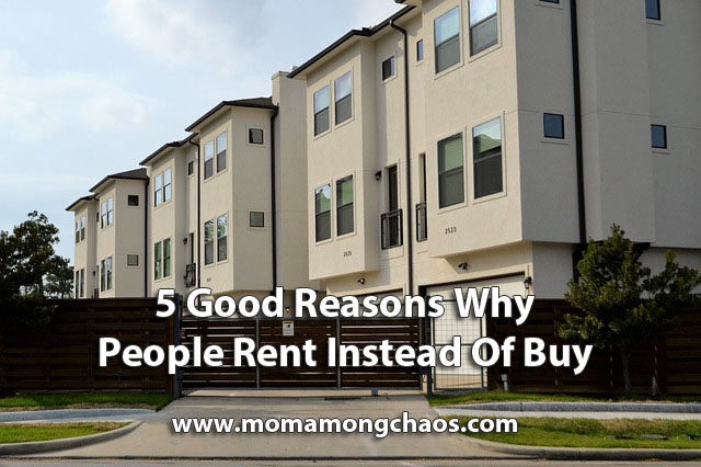 5 Good Reasons Why People Rent Instead Of Buy