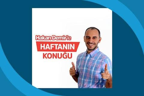 Hakan Demir'le Haftanın Konuğu Podcast