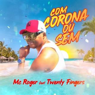 MC Roger – Com Corona Ou Sem (feat. Twenty Fingers) [2020] DOWNLOAD MP3