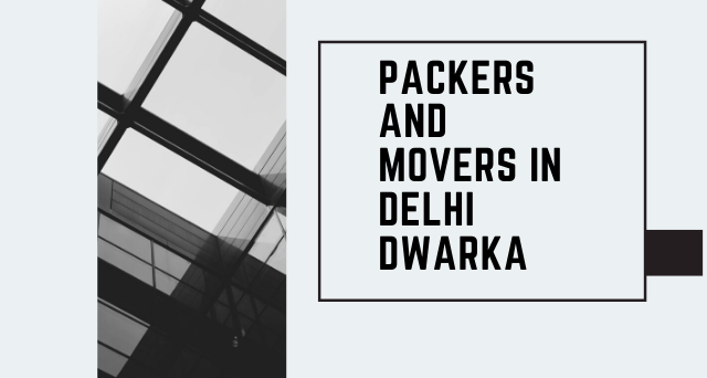 Packers and Movers in Delhi Dwarka