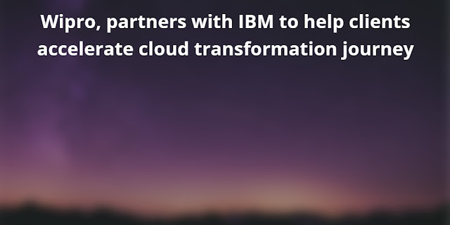 Wipro partners with IBM to help clients accelerate Cloud Transformation Journey
