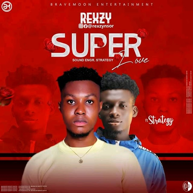 MUSIC: Rexzy ft Strategy - Super Love (Mixed by Sound Of Strategy)